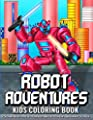 Robot Adventures | Kids Coloring Book: Easy and Fun Educational Coloring Pages of Robot Adventures | Perfect Activities Book For Everyday Learning for Boys and Girls