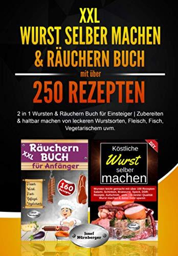 XXL Wurst selber machen & Räuchern Buch mit über 250 Rezepten: 2 in 1 Wursten & Räuchern Buch für Einsteiger | Zubereiten & Haltbar machen von leckeren Wurstsorten, Fleisch, Fisch, Vegetarischem uvm.