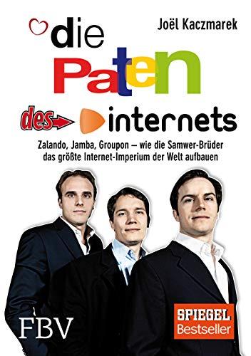 Die Paten des Internets: Zalando, Jamba, Groupon – wie die Samwer-Brüder das größte Internetimperium der Welt aufbauen