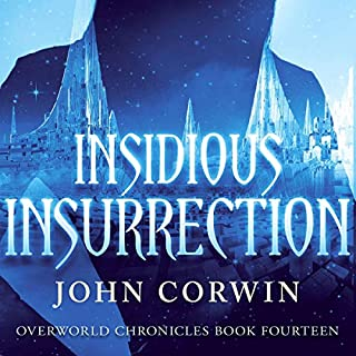 Insidious Insurrection      Overworld Chronicles, Book 14              Written by:                                                                                                                                 John Corwin                               Narrated by:                                                                                                                                 Austin Rising                      Length: 10 hrs and 50 mins     Not rated yet     Overall 0.0