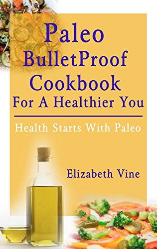 Book: Paleo Bulletproof Cookbook For A Healthier You by Elizabeth Vine