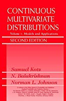 Continuous Multivariate Distributions, Volume 1: Models and Applications (Wiley Series in Probability and Statistics)