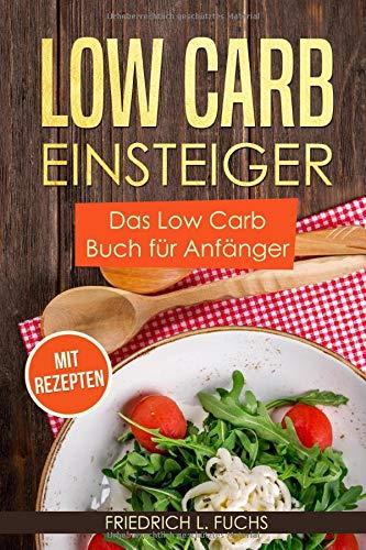 Low Carb Einsteiger: Das Low Carb Buch für Anfänger