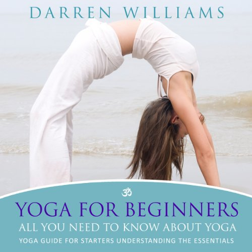 Yoga for Beginners: All You Need to Know About Yoga audiobook cover art