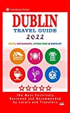 Dublin Travel Guide 2022: Shops, Arts, Entertainment and Good Places to Drink and Eat in Dublin, Ireland (Travel Guide 2022)