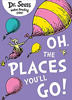 Oh, The Places You'll Go! by [Dr. Seuss]