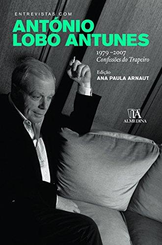Entrevistas com António Lobo Antunes: 1979-2007 - Confissões do Trapeiro