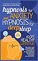 Hypnosis for Anxiety and Hypnosis for Deep Sleep: Adopt Healthy Lifestyle! Be Happy And Stress Free, Fight Anxiety, Insomnia To Start Sleeping Better With Meditation And Daily Affirmations (Hypnotherapy 2 Books in 1)