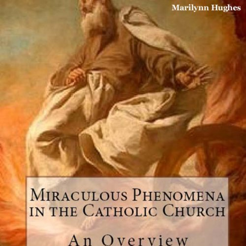 Miraculous Phenomena in the Catholic Church: An Overview audiobook cover art
