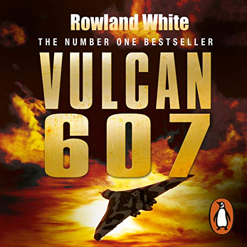 Vulcan 607                   By:                                                                                                                                 Rowland White                               Narrated by:                                                                                                                                 Roy McMillan                      Length: 13 hrs and 29 mins     128 ratings     Overall 4.9