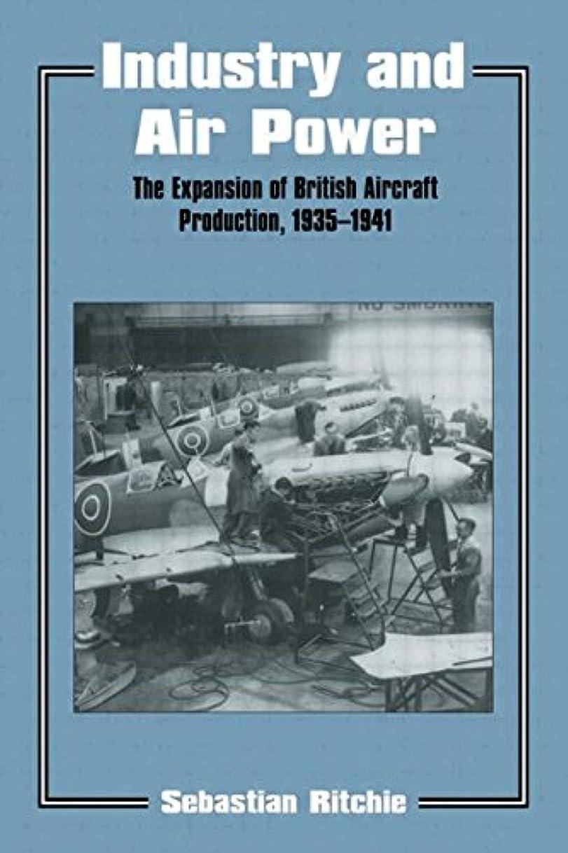フルート突き出すどれIndustry and Air Power: The Expansion of British Aircraft Production, 1935-1941 (Studies in Air Power)