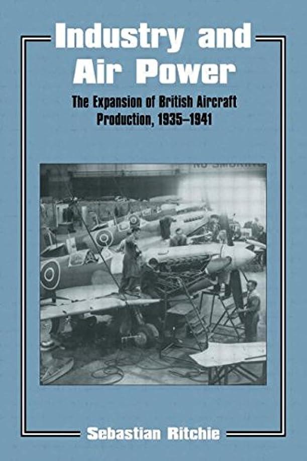法王被る宮殿Industry and Air Power: The Expansion of British Aircraft Production, 1935-1941 (Studies in Air Power)