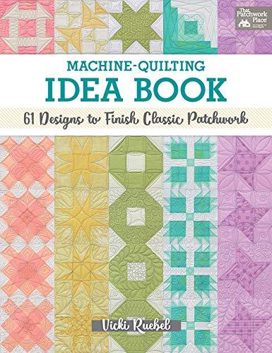 Machine-Quilting Idea Book: 61 Designs to Finish Classic Patchwork
