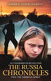 The Russia Chronicles. An Underground Revolution. Two: The Siberian Spirit by [Andrew Anzur Clement]