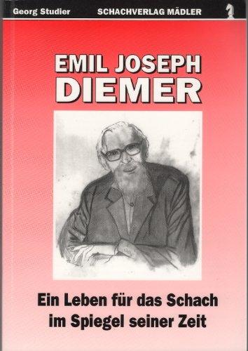 Emil-Joseph Diemer - Ein Leben für das Schach im Spiegel seiner Zeit