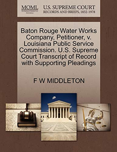 Baton Rouge Water Works Company, Petitioner, V. Louisiana Public Service Commission. U.S. Supreme Court Transcript of Record with Supporting Pleadings