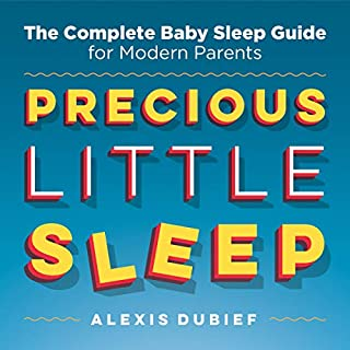 Precious Little Sleep     The Complete Baby Sleep Guide for Modern Parents              Auteur(s):                                                                                                                                 Alexis Dubief                               Narrateur(s):                                                                                                                                 Alexis Dubief                      Durée: 9 h et 19 min     4 évaluations     Au global 4,5