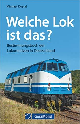 Lokomotiven - welche Lok ist das? Bestimmungsbuch der Lokomotiven in Deutschland. Ein Eisenbahn Buch mit Tipps zur Typifizierung der Eisenbahnen und Lokomotiven der Eisenbahngeschichte