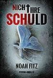 Nicht ihre Schuld Thriller von Noah Fitz (Johannes-Hornoff-Thriller 1)