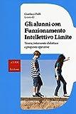 Gli alunni con funzionamento intellettivo limite. Teorie, intervento didattico e prosposte operative