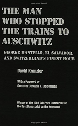Man Who Stopped the Trains to Auschwitz: George Mantello, El Salvador and Switzerland's Finest Hour (Religion, Theology and the Holocaust) (English Edition)