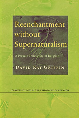 Reenchantment without Supernaturalism: A Process Philosophy of Religion (Cornell Studies in the Philosophy of Religion)