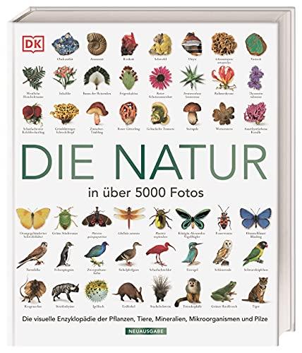 Die Natur in über 5000 Fotos: Die visuelle Enzyklopädie der Pflanzen, Tiere, Mineralien, Mikroorganismen und Pilze