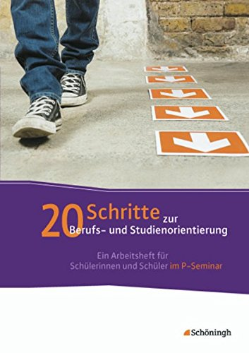 20 Schritte zur Berufs- und Studienorientierung: Ein Arbeitsheft für Schülerinnen und Schüler im P-Seminar