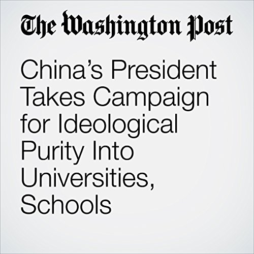 China's President Takes Campaign for Ideological Purity Into Universities, Schools cover art