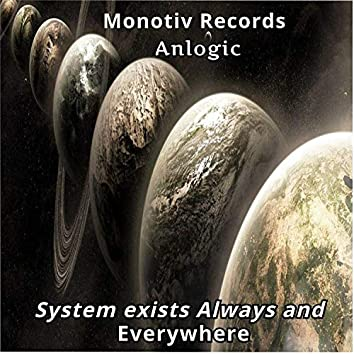 System Exists Always and Everywhere