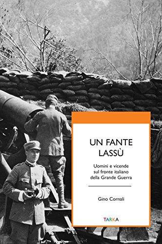 Un fante lassù. Uomini e vicende sul fronte italiano della grande guerra