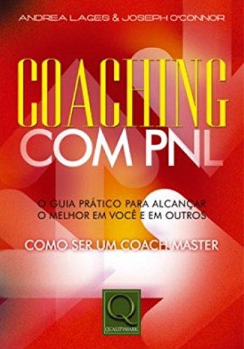 Coaching com PNL: o guia prático para alcançar o melhor em você e em outros