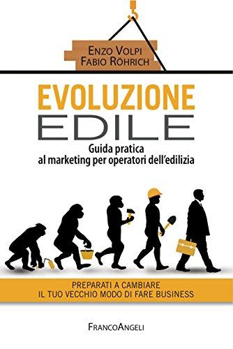 Evoluzione edile: Guida pratica al marketing per operatori dell'edilizia. Preparati a cambiare il tuo vecchio modo di fare business