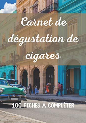 Carnet de dégustation de cigares: Toutes vos dégustations des meilleurs cigares Cubains à rassembler en 100 fiches à compléter. Pour les amateurs et les passionnés.