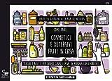 Come fare... cosmetici e detersivi fatti in casa. Trucchi e ricette per curare corpo e cas...