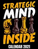 Strategy Mind Inside Calendar 2021: Chess Player Calendar 2021 - Appointment Planner Book And Organizer Journal - Weekly - Monthly - Yearly