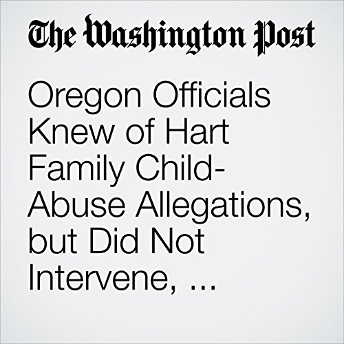 Oregon Officials Knew of Hart Family Child-Abuse Allegations, but Did Not Intervene, Records Show copertina