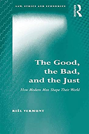 The Good, the Bad, and the Just: How Modern Men Shape Their World (Law, Ethics and Economics) (English Edition)