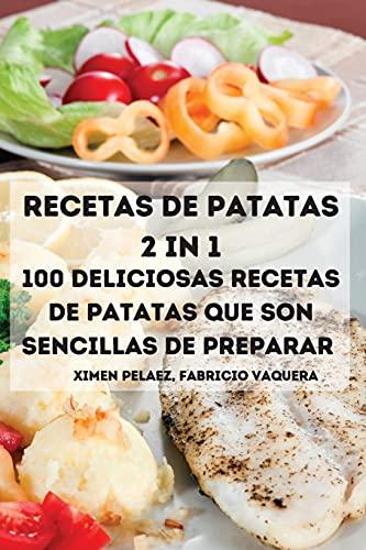 RECETAS DE PATATAS 2 IN 1 100 DELICIOSAS RECETAS DE PATATAS QUE SON SENCILLAS DE PREPARAR