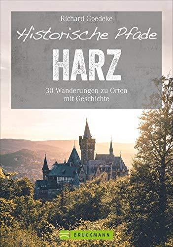 Historische Pfade Harz: 30 Wanderungen zu Orten mit Geschichte (Erlebnis Wandern)