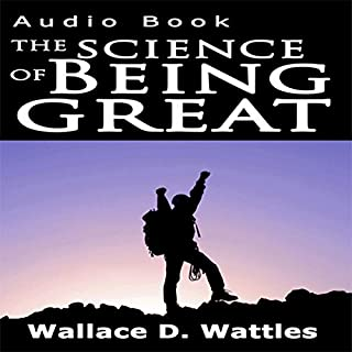 The Science of Being Great                   By:                                                                                                                                 Wallace D. Wattles                               Narrated by:                                                                                                                                 Jason McCoy                      Length: 1 hr and 44 mins     60 ratings     Overall 4.4