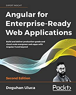 Angular for Enterprise-Ready Web Applications: Build and deliver production-grade and cloud-scale evergreen web apps with Angular 9 and beyond, 2nd Edition (English Edition) van [Doguhan Uluca]