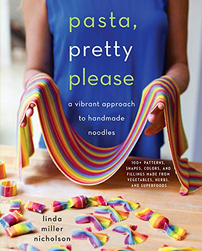 Pasta, Pretty Please: A Vibrant Approach to Handmade Noodles (English Edition)