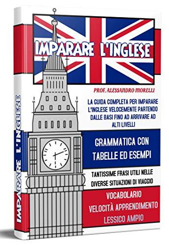 Imparare l'inglese 2.0; La guida completa per imparare l'inglese velocemente partendo dalle basi fino ad arrivare ad alti livelli; grammatica inglese, vocabolario inglese, lessico inglese