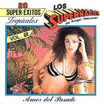 Amor del Pasado - 20 Super Exitos Tropicales, Vol. 2