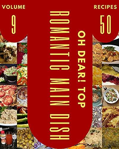 Oh Dear! Top 50 Romantic Main Dish Recipes Volume 9: Not Just a Romantic Main Dish Cookbook! (English Edition)
