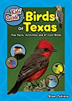 The Kids' Guide to Birds of Texas: Fun Facts, Activities and 90 Cool Birds (Birding Children's Books)