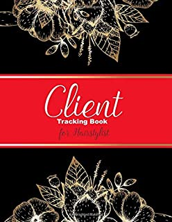 Client Tracking Book for Hairstylist: Organizer Log Book for Keeping All Hair Stylist's Clients Records in One Place with ...