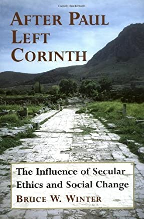 After Paul Left Corinth: The Influence of Secular Ethics and Social Change by Mr. Bruce W. Winter(2001-01-01)