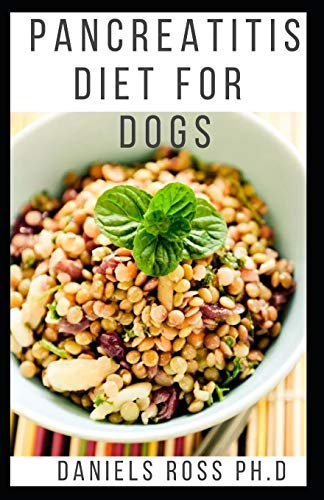 PANCREATITIS DIET FOR DOGS: Comprehensive Guide to Using Diet to Cure and Manage Pancreatitis in Dog includes Recipes and Meal Plans